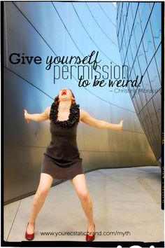 """""""Give yourself permission to be WEIRD!"""" - @Christina Morassi [Great gal - love her energy, spirit, mission, and message!]"""
