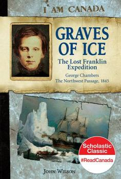Graves of Ice: The Lost Franklin Expedition, George Chambers, The Northwest Passage, 1845 by John Wilson Franklin Expedition, The Brave One, Physical Geography, Star Spangled Banner, Canadian History, North West, The Book, Childrens Books, Battle