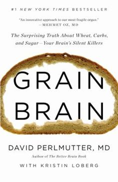 The devastating truth about the effects of wheat, sugar, and carbs on the brain, with a 30-day plan to achieve optimum health.