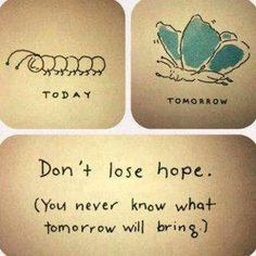 Don't lose hope (You never know what tomorrow will bring)