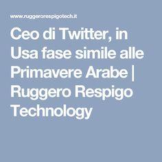 Ceo di Twitter, in Usa fase simile alle Primavere Arabe | Ruggero Respigo Technology