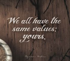 We all have the same values: yours.   —Byron Katie