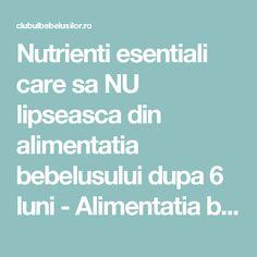 Nutrienti esentiali care sa NU lipseasca din alimentatia bebelusului dupa 6 luni - Alimentatia bebelusului | Clubul Bebelusilor Club