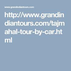 http://www.grandindiantours.com/tajmahal-tour-by-car.html