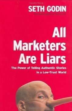 All Marketers Are Liars: The Power of Telling Authentic Stories in a Low-Trust World unknown Edition by Godin, Seth (2005)