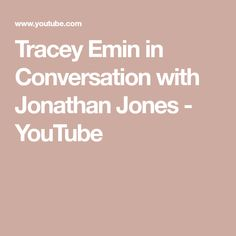 Tracey Emin in Conversation with Jonathan Jones - YouTube