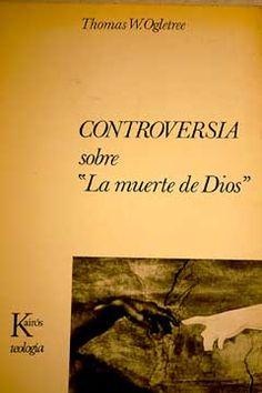 """Controversia sobre """"la muerte de Dios"""" / Thomas W. Ogletree ; síntesis y valoración de la obra de Thomas J.J. Altizer, William Hamilton, Paul van Buren Publicación Barcelona : Kairós, 1968"""