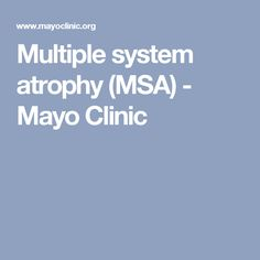 Multiple system atrophy (MSA) - Mayo Clinic