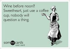 """#Wine before Noon?! Just use a #coffee cup ;) @winewankers @amylieberfarb @ryan_sorrell  #winelover "" RT @krstrieter"