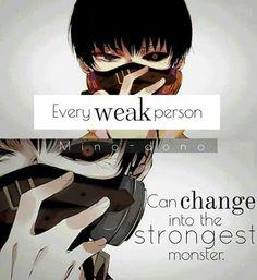 Toda pessoa fraca, pode se transformar um um montro - Tokyo Ghoul Quotes