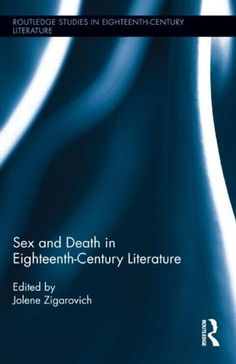 Download free Sex and Death in Eighteenth-Century Literature (Routledge Studies in Eighteenth-Century Literature) pdf