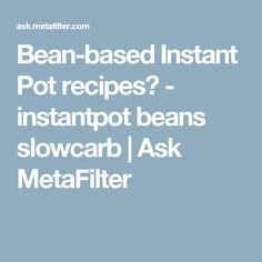 Bean-based Instant Pot recipes? - instantpot beans slowcarb | Ask MetaFilter