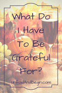 It's been a tough year, but I am grateful and here is my list in time for Thanksgiving. UnfoldAndBegin.com via @https://www.pinterest.com/UnfoldAndBegin/