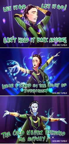 THIS IS MY FAVORITE THING. First off here we have Frozen-ness and The amazing Loki-ness meshed together to create this amazing-ness. Beauty has been created.