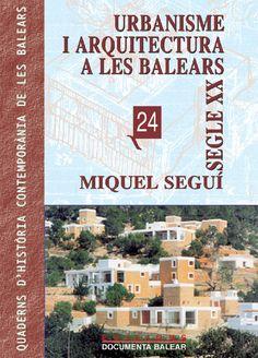 Urbanisme i arquitectura a les Balears : segle XX / Miquel Seguí i Aznar