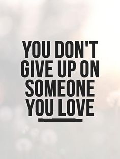 I will never give up Giving Up On Love Quotes, Don't Give Up Quotes, Best Love Quotes, Be Yourself Quotes, True Quotes, Quotes To Live By, Famous Quotes, Love Picture Quotes, Love Quotes With Images