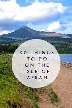 20 epic things to do on the Isle of Arran, Scotland. Everywhere from places to eat, outdoor adventures, walks and history.