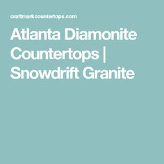 Atlanta Diamonite Countertops | Snowdrift Granite