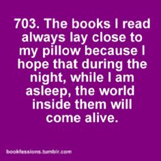 I have books covering my nightstand, and my Kindle comes to bed with me.