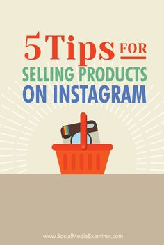 Are you wondering how to sell your products on Instagram? To make the most of interactions with customers on Instagram, your images and descriptions need to stand out and purchasing needs to be as easy as possible. In this article you'll discover five tips for selling your products on Instagram. Via @smexaminer