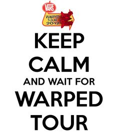 one does not simply stay calm while waiting for warped tour. exept they need to change 2012 to 2015.