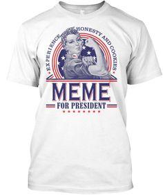 MEME FOR PRESIDENT ~ Tees and Long-Sleeves