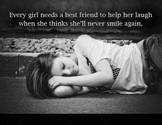 Every girl needs a best friend to help her laugh when she thinks she'll never smile again. thedailyquotes.com