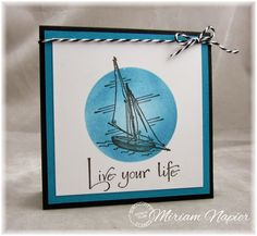 Serendipity Stamps Challenge Blog - Miriam Napier used Serendipity Stamps Sailboat and Live Your Life rubber stamps on her card.
