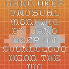 Dano Deep - Unusual Morning by Dano Deep on SoundCloud - Hear the world's sounds