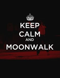 KEEP CALM AND MOONWALK...that's always a solution!  Moonwalk Therapy rocks!