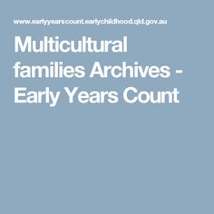 Resources and information for culturally diverse families to help them make their child's early years count. Early Childhood Education, Families, Count, Learning, Early Education, Studying, My Family, Teaching, Households