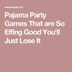 Pajama Party Games That are So Effing Good You'll Just Lose It