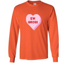 Valentine's Day Rejection Candy Heart Shirt EW GROSS Funny