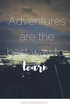 Adventures are the best way to learn | Life by Linda | Travel Writer | Travel Quote | Travel Blogger