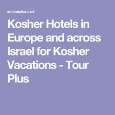 Kosher Hotels in Europe and across Israel for Kosher Vacations - Tour Plus