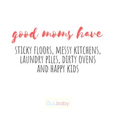 Good moms have sticky floors, messy kitchens, laundry piles, dirty ovens and happy kids. Messy Kitchen, New Kitchen, Ovens, Happy Kids, Floors, Kitchens, Laundry, Babies, Math