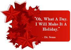 """Oh, what a day.  I will make it a holiday.""  - Dr. Seuss  pinned by www.computerfixx.biz"