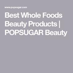 Best Whole Foods Beauty Products | POPSUGAR Beauty