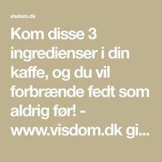 Kom disse 3 ingredienser i din kaffe, og du vil forbrænde fedt som aldrig før! - www.visdom.dk giver dig de bedste tips og tricks!