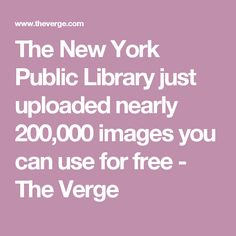 The New York Public Library just uploaded nearly 200,000 images you can use for free - The Verge