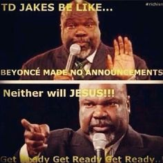 Christian Memes |  Beyonce made no announcements.  Neither will JESUS!!!    Get Ready! Get Ready! Get Ready! TD JAKES