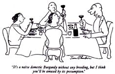 "My favorite James Thurber Cartoon: ""It's a naive domestic Burgundy without any breeding, but I think you'll be amused by its presumption."""