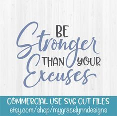 Be Stronger Than Your Excuses - Fitness Life - SVG Cut File by MyGraceLynnDesigns on Etsy SVG Cut File for Cricut & Silhouette DIY Projects! #fitmom #svg #cutfile #cricut #bestrongerthanyourexcuses