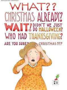 """Christmas Already? Didn't We Just Do Halloween? Who Had Thanksgiving?"""" Art by Mary Engelbreit Little Christmas, Winter Christmas, All Things Christmas, Christmas Holidays, Christmas Crafts, Merry Christmas, Christmas Decorations, Xmas, Christmas Ideas"""