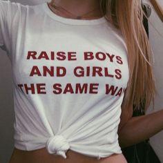 Raise Boys And Girls The Same Way T-shirt : Feminist : Sexual Equality : KISSMEBANGBANG.COM