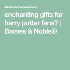 enchanting gifts for harry potter fans? | Barnes & Noble®