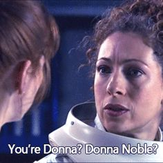 """This line makes me cry now. She seems so honored, so touched to meet her. I'd love to listen to the Doctor talk about Donna, his best friend, """"I was gonna stay with her forever, you know. We would have traveled all of time and space. You would have loved her, she was never impressed that I was a Time Lord, she just loved to travel and meet people, she saved the world you know. Saved the universe,  saved humanity. Special woman, Donna Noble."""""""