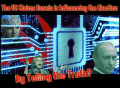 12 Oct '16:  US Claims Russia is Influencing the Election By Telling the Truth?   John Laurits