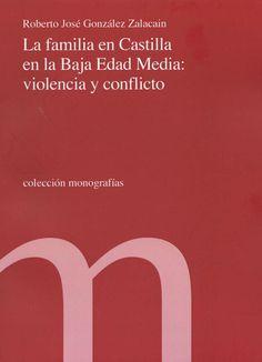 La familia en Castilla en la Baja Edad Media : violencia y conflicto / Roberto José González Zalacain. - Madrid : Congreso de los Diputados, Departamento de Publicaciones, 2013.