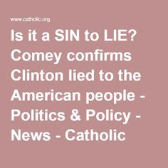 Is it a SIN to LIE? Comey confirms CLINTON LIED TO THE AMERICAN PEOPLE - Politics & Policy - News - Catholic Online